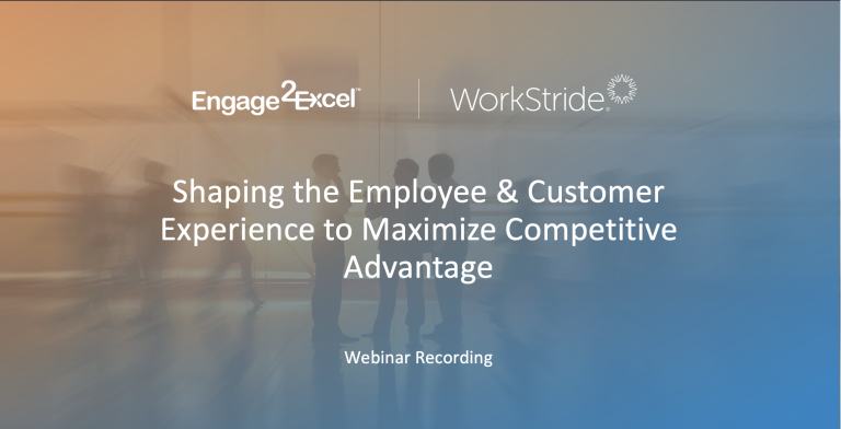 Recorded Webinar: Shaping the Employee and Customer Experience to Maximize Competitive Advantage