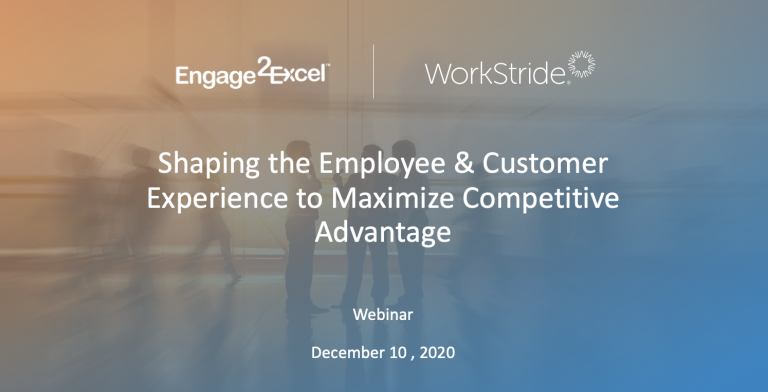 Webinar: Shaping the Employee & Customer Experience to Maximize Competitive Advantage